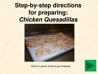 Step-by-step directions  for preparing: Chicken Quesadillas