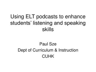 Using ELT podcasts to enhance students' listening and speaking skills