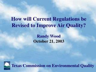 How will Current Regulations be Revised to Improve Air Quality? Randy Wood October 21, 2003