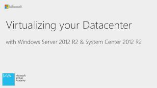 Virtualizing your Datacenter with Windows Server 2012 R2 & System  Center 2012 R2