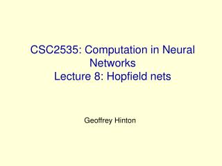 CSC2535: Computation in Neural Networks Lecture 8: Hopfield nets