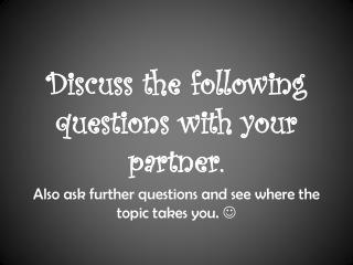 Discuss  the  following questions  with  your partner .