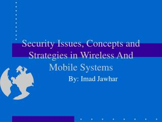 Security Issues, Concepts and Strategies in Wireless And Mobile Systems