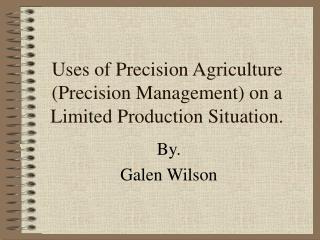 Uses of Precision Agriculture (Precision Management) on a Limited Production Situation.
