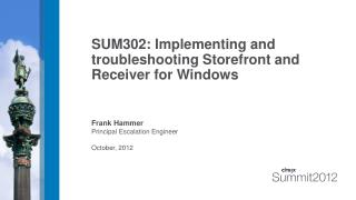 SUM302: Implementing and troubleshooting Storefront and Receiver for Windows