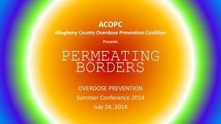 ACOPC Allegheny County Overdose Prevention Coalition Presents