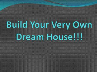 Build Your Very Own Dream House!!!
