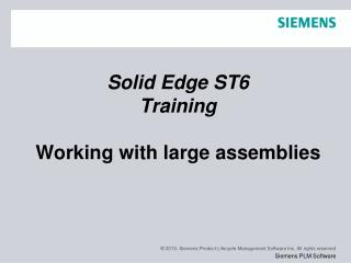 Solid Edge  ST6 Training Working with large assemblies