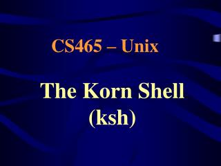 The Korn Shell (ksh)