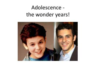 Adolescence - the wonder years!