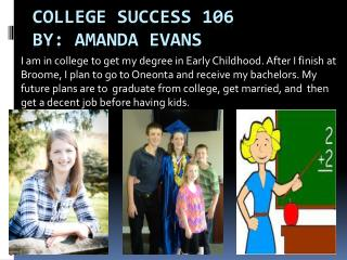 College Success 106  By: Amanda Evans
