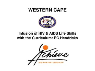WESTERN CAPE Infusion of HIV & AIDS Life Skills  with the Curriculum: PC Hendricks