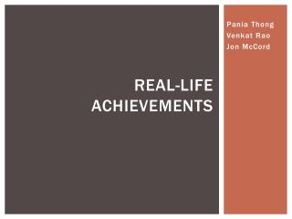 REAL-LIFE ACHIEVEMENTS