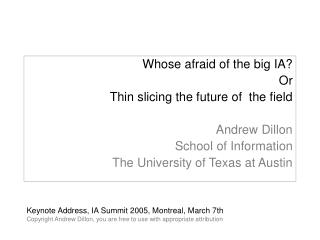 Whose afraid of the big IA? Or Thin slicing the future of the field Andrew Dillon School of Information The University