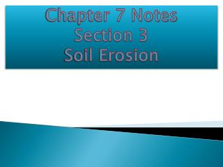 Chapter 7 Notes Section 3  Soil Erosion