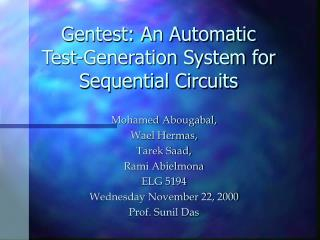 Gentest: An Automatic  Test-Generation System for Sequential Circuits