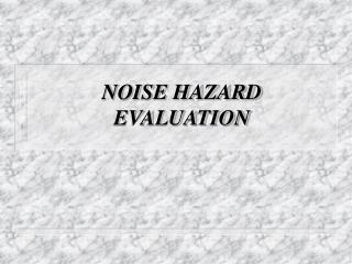 NOISE HAZARD EVALUATION
