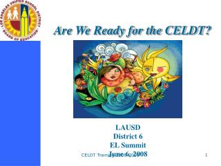 Are We Ready for the CELDT?