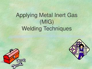 Applying Metal Inert Gas  (MIG) Welding Techniques