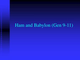 Ham and Babylon (Gen 9-11)