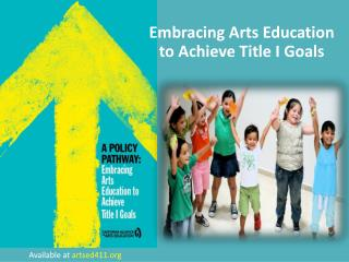 Embracing Arts Education to  Achieve Title I Goals