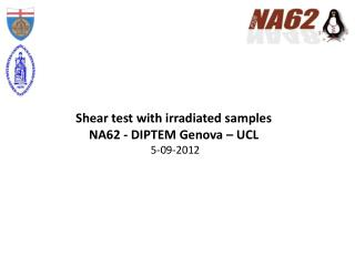 Shear  test  with irradiated samples NA62 - DIPTEM Genova – UCL  5-09-2012