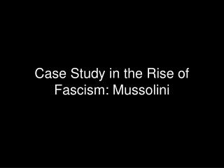 Case Study in the Rise of Fascism: Mussolini