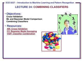 Objectives: Cross -Validation ML and Bayesian Model Comparison Combining Classifiers