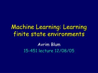 Machine Learning: Learning finite state environments
