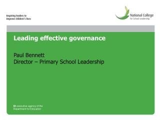 Leading effective governance Paul Bennett  Director – Primary School Leadership