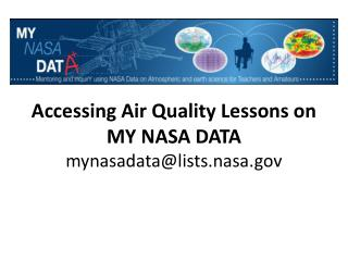 Accessing Air Quality Lessons on MY NASA DATA mynasadata@lists.nasa