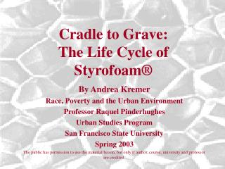 Cradle to Grave:   The Life Cycle of Styrofoam ®