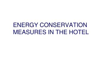 ENERGY CONSERVATION  MEASURES IN THE HOTEL