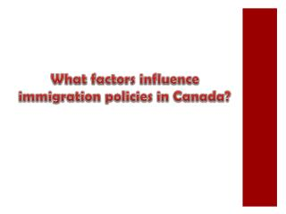 What factors influence immigration policies in Canada?