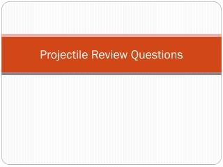 Projectile Review Questions