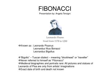 FIBONACCI Presentation by: Angela Tersigni