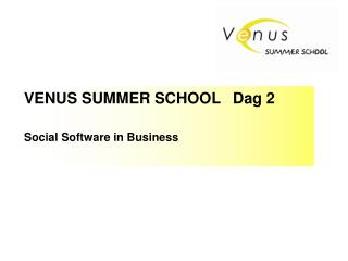 VENUS SUMMER SCHOOL 	Dag 2 Social Software in Business