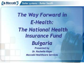 The Way Forward in  E-Health:   The National Health Insurance Fund  Bulgaria Presented by