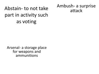 Abstain- to not take part in activity such as voting