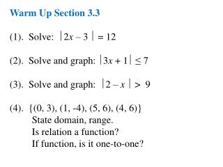 Warm Up Section 3.3 (1).  Solve:   2 x  – 3  = 12 (2).  Solve and graph: 3 x  + 1 ≤ 7
