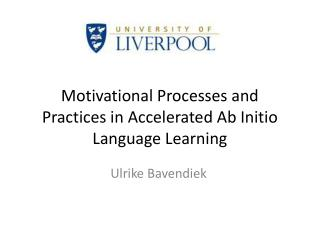 Motivational Processes and Practices in Accelerated  Ab  Initio Language Learning