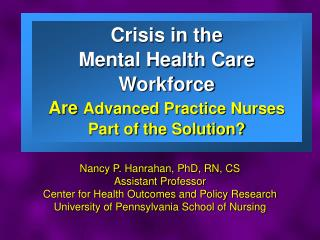 Crisis in the  Mental Health Care Workforce Are  Advanced Practice Nurses  Part of the Solution?