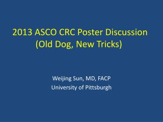 2013 ASCO CRC Poster Discussion (Old Dog, New Tricks)