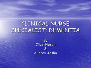 CLINICAL NURSE SPECIALIST; DEMENTIA