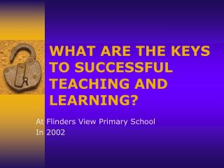 WHAT ARE THE KEYS TO SUCCESSFUL TEACHING AND LEARNING?