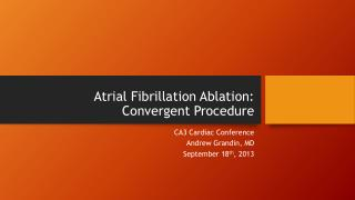 Atrial Fibrillation Ablation:  Convergent Procedure