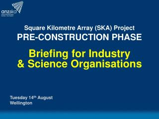 Square Kilometre Array (SKA) Project PRE-CONSTRUCTION PHASE  Briefing for Industry