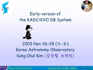 Early-version of  the KADC/KVO DB System 2003 Nov 26-28 ( 水 - 金 ) Korea Astronomy Observatory
