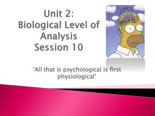 Unit 2: Biological Level of  Analysis Session 10
