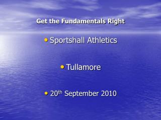 Get the Fundamentals Right Sportshall Athletics Tullamore  20 th  September 2010